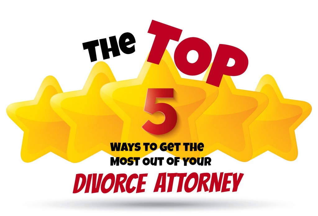 The Top 5 Ways to Get the Most Out of Your Divorce Attorney